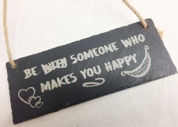 """Be Someone That Makes You Happy"" - Hanging Slate Plaque"